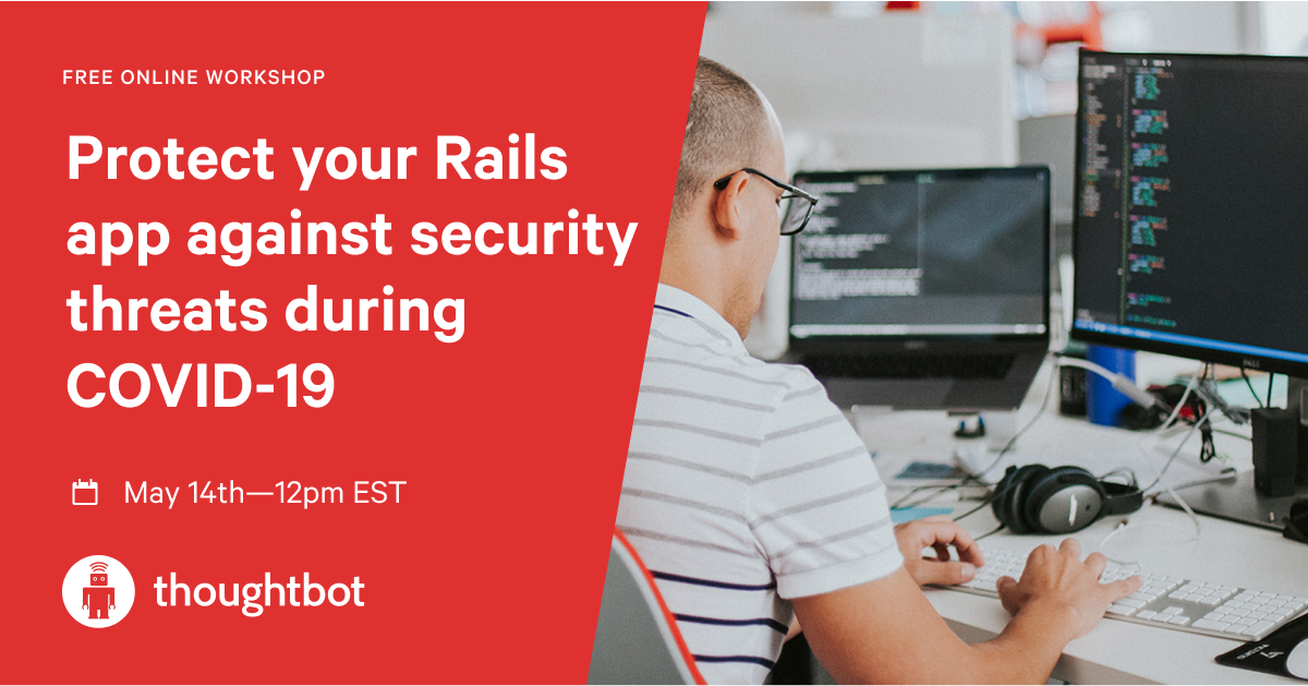 Alejandro programming at his desk. The left side covered by a red quadrilateral with white text: Free Online Workshop. Protect your Rails app against security threats during COVID-19. May 14th from 12 to 1pm ET. thoughtbot